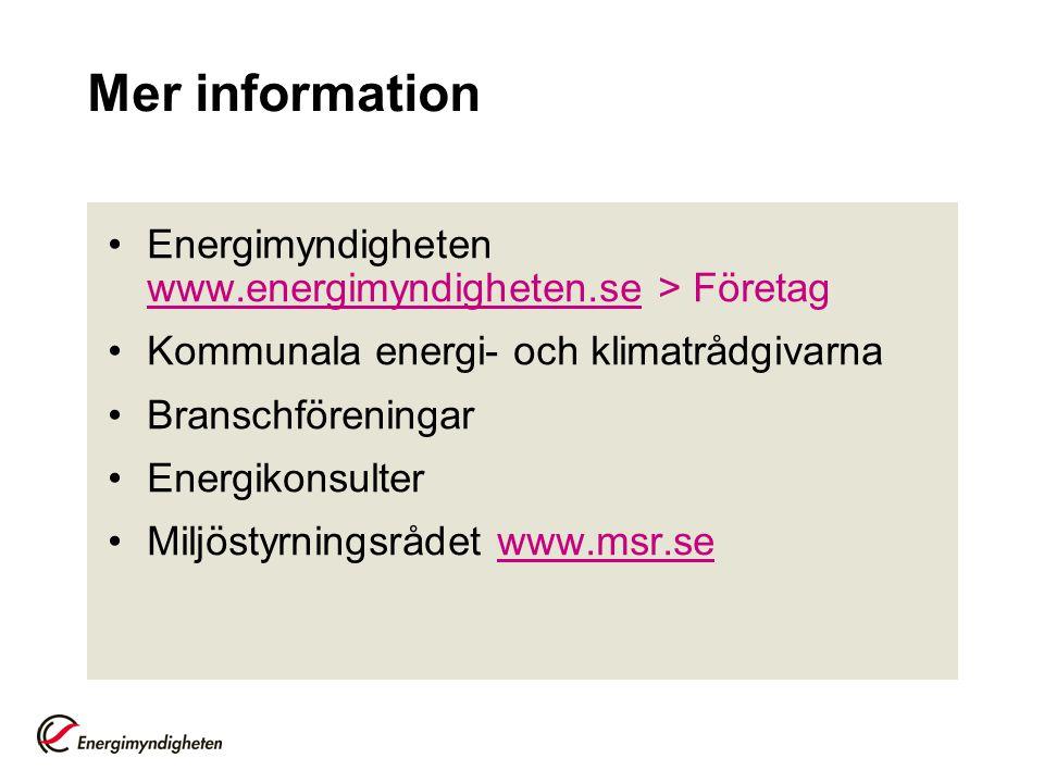 Mer information Energimyndigheten www.energimyndigheten.se > Företag. Kommunala energi- och klimatrådgivarna.