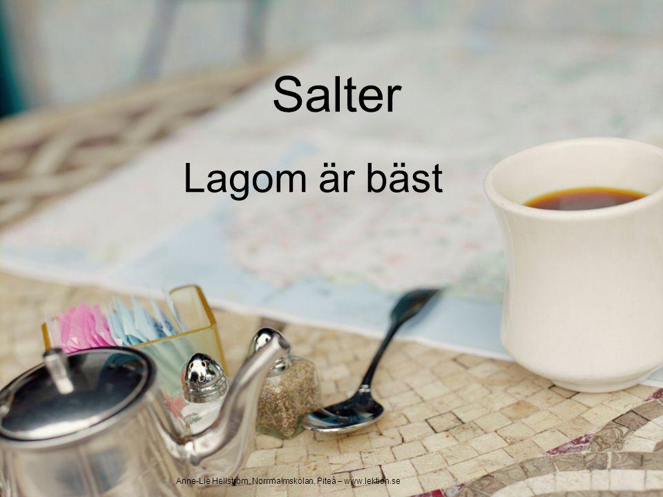 Salter Lagom är bäst Anne-Lie Hellström, Norrmalmskolan, Piteå – www.lektion.se
