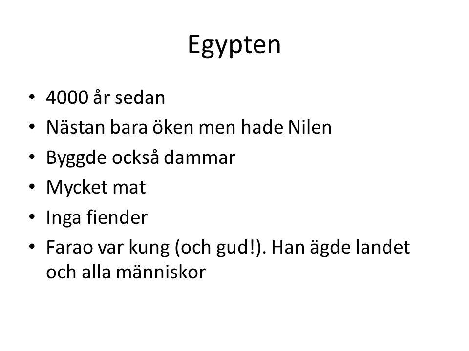 Egypten 4000 år sedan Nästan bara öken men hade Nilen