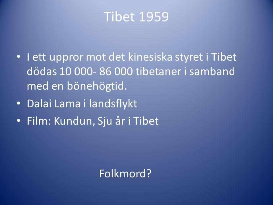 Tibet 1959 I ett uppror mot det kinesiska styret i Tibet dödas 10 000- 86 000 tibetaner i samband med en bönehögtid.
