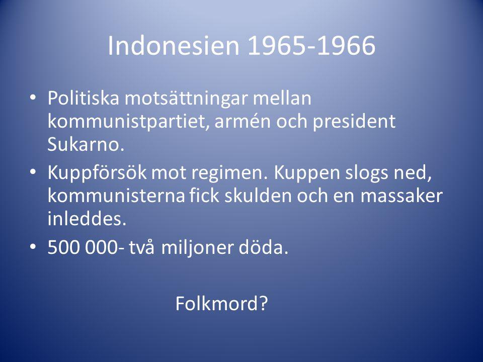 Indonesien 1965-1966 Politiska motsättningar mellan kommunistpartiet, armén och president Sukarno.