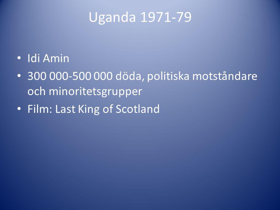 Uganda 1971-79 Idi Amin. 300 000-500 000 döda, politiska motståndare och minoritetsgrupper.