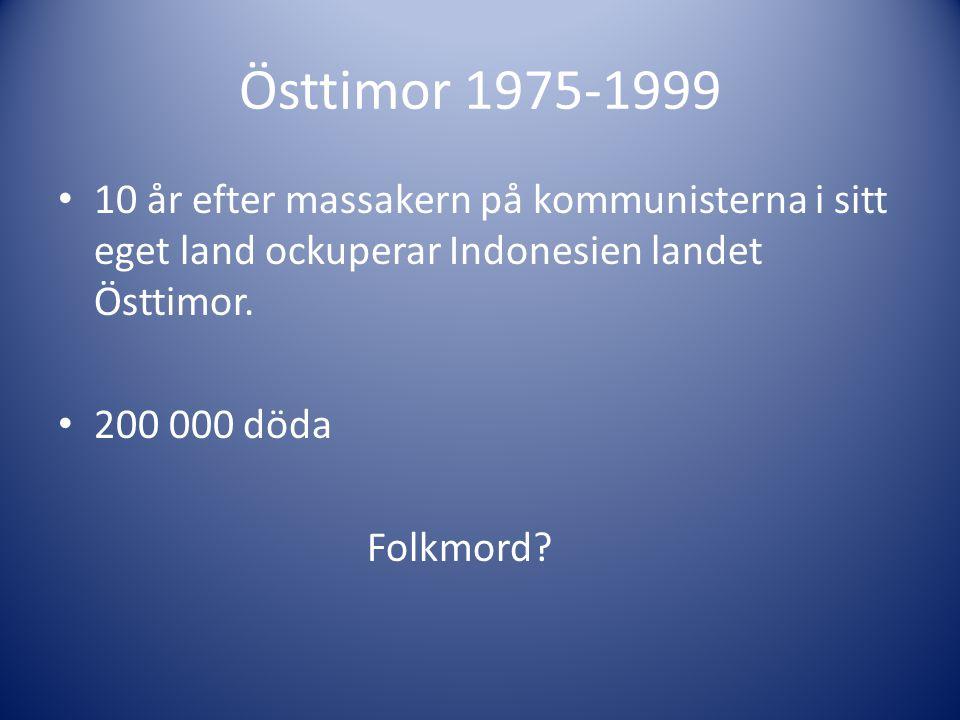 Östtimor 1975-1999 10 år efter massakern på kommunisterna i sitt eget land ockuperar Indonesien landet Östtimor.