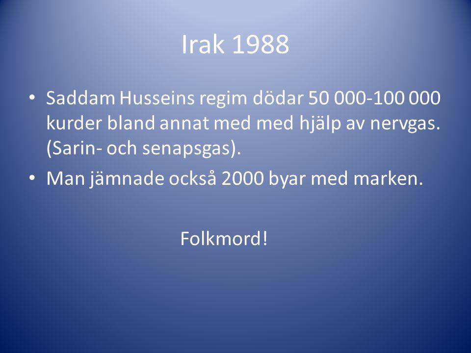 Irak 1988 Saddam Husseins regim dödar 50 000-100 000 kurder bland annat med med hjälp av nervgas. (Sarin- och senapsgas).