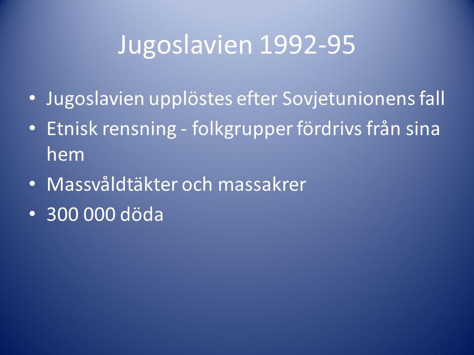 Jugoslavien 1992-95 Jugoslavien upplöstes efter Sovjetunionens fall