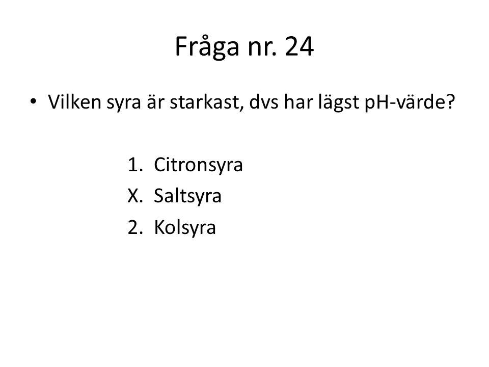 Fråga nr. 24 Vilken syra är starkast, dvs har lägst pH-värde
