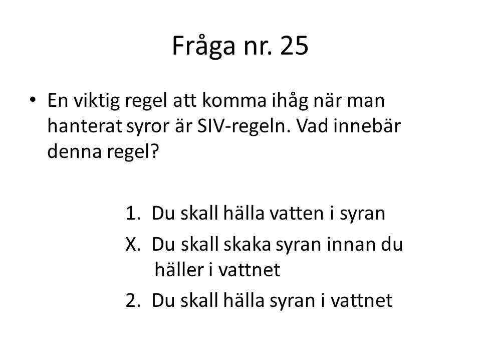 Fråga nr. 25 En viktig regel att komma ihåg när man hanterat syror är SIV-regeln. Vad innebär denna regel