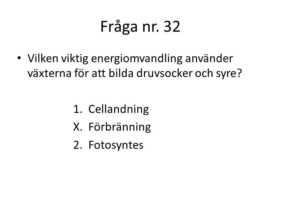 Fråga nr. 32 Vilken viktig energiomvandling använder växterna för att bilda druvsocker och syre 1. Cellandning.