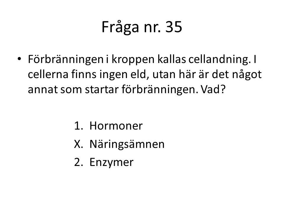 Fråga nr. 35 Förbränningen i kroppen kallas cellandning. I cellerna finns ingen eld, utan här är det något annat som startar förbränningen. Vad
