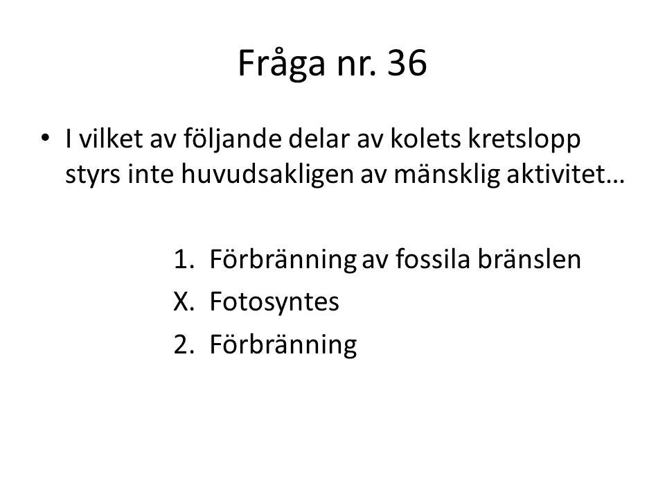 Fråga nr. 36 I vilket av följande delar av kolets kretslopp styrs inte huvudsakligen av mänsklig aktivitet…