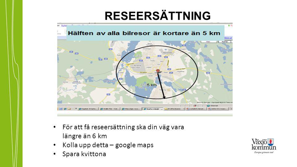 RESEERSÄTTNING För att få reseersättning ska din väg vara längre än 6 km. Kolla upp detta – google maps.