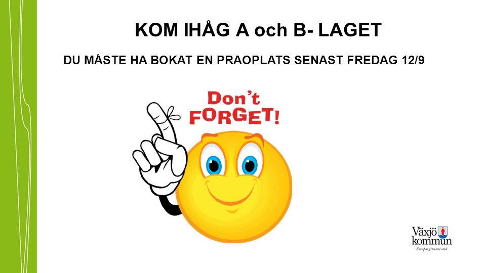 KOM IHÅG A och B- LAGET DU MÅSTE HA BOKAT EN PRAOPLATS SENAST FREDAG 12/9