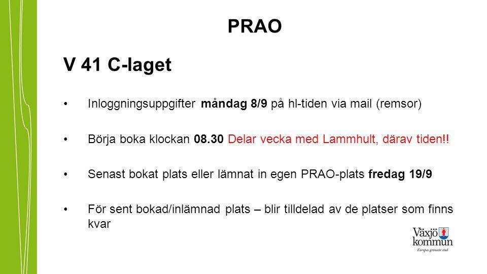 PRAO V 41 C-laget. Inloggningsuppgifter måndag 8/9 på hl-tiden via mail (remsor) Börja boka klockan 08.30 Delar vecka med Lammhult, därav tiden!!