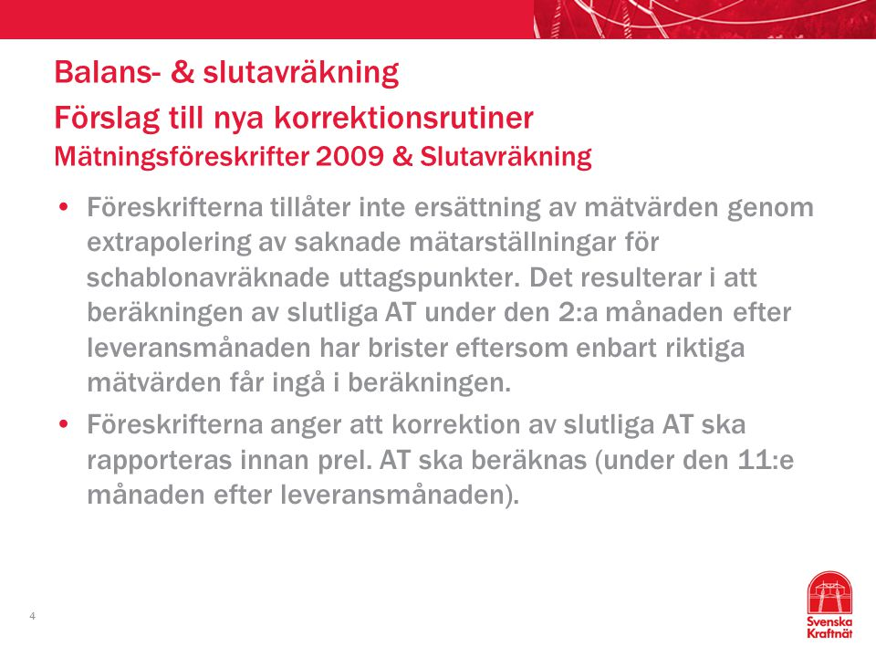 Balans- & slutavräkning Förslag till nya korrektionsrutiner Mätningsföreskrifter 2009 & Slutavräkning