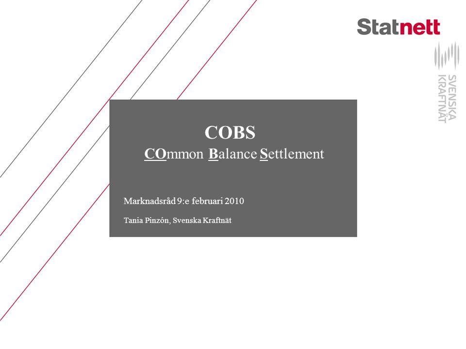 COBS COmmon Balance Settlement Marknadsråd 9:e februari 2010 Tania Pinzón, Svenska Kraftnät