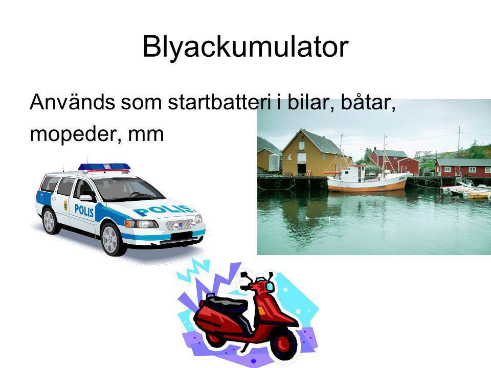 Blyackumulator Används som startbatteri i bilar, båtar, mopeder, mm