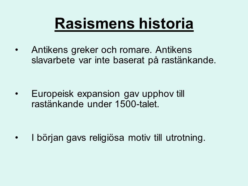 Rasismens historia Antikens greker och romare. Antikens slavarbete var inte baserat på rastänkande.