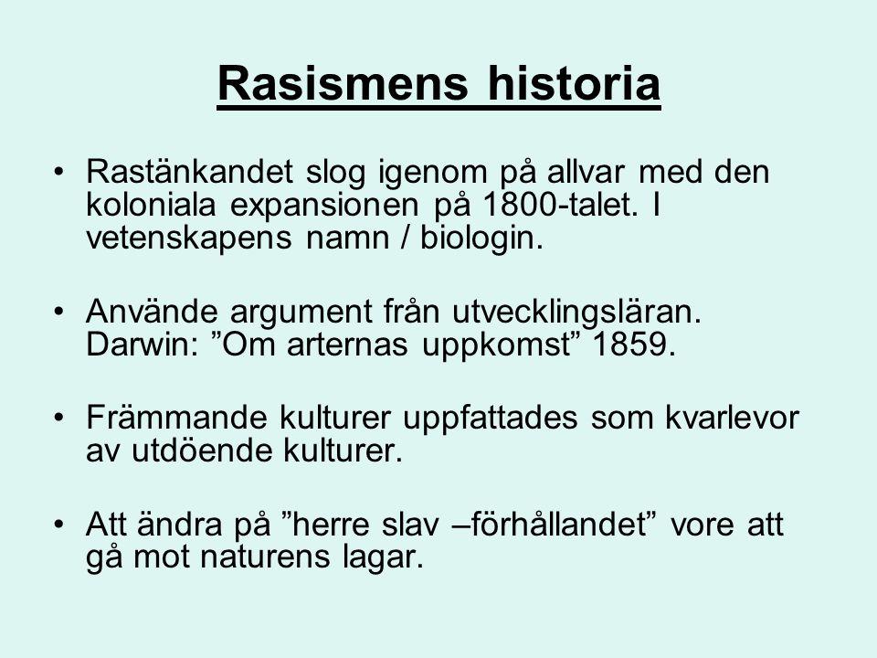 Rasismens historia Rastänkandet slog igenom på allvar med den koloniala expansionen på 1800-talet. I vetenskapens namn / biologin.