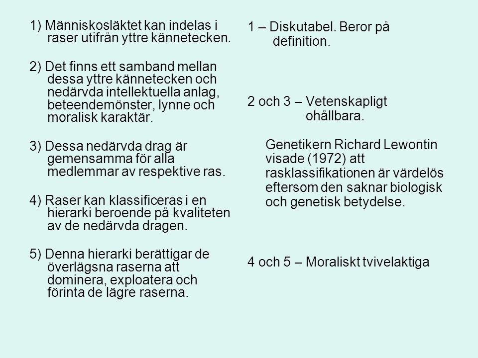 1) Människosläktet kan indelas i raser utifrån yttre kännetecken.