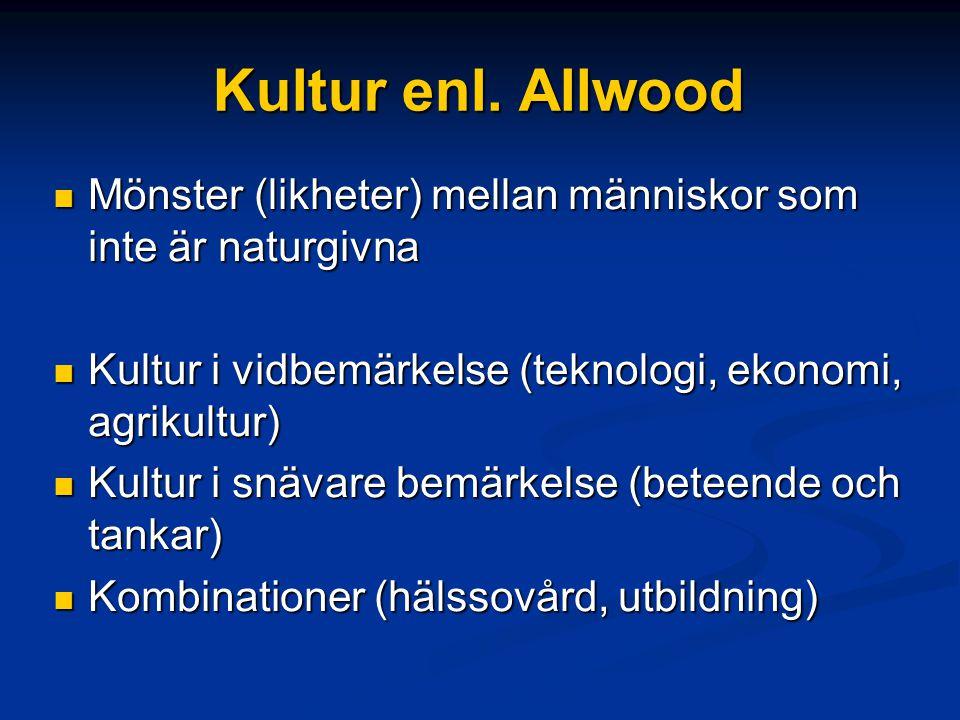 Kultur enl. Allwood Mönster (likheter) mellan människor som inte är naturgivna. Kultur i vidbemärkelse (teknologi, ekonomi, agrikultur)