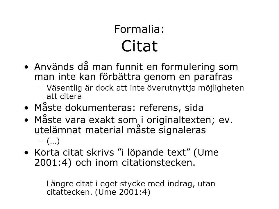 Formalia: Citat Används då man funnit en formulering som man inte kan förbättra genom en parafras.