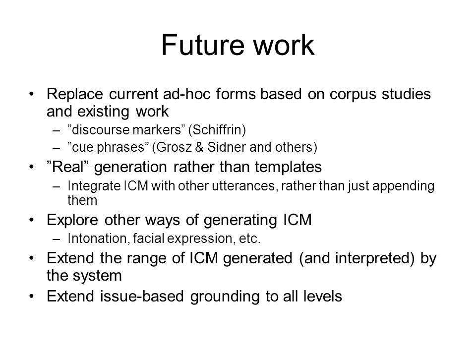 Future work Replace current ad-hoc forms based on corpus studies and existing work. discourse markers (Schiffrin)