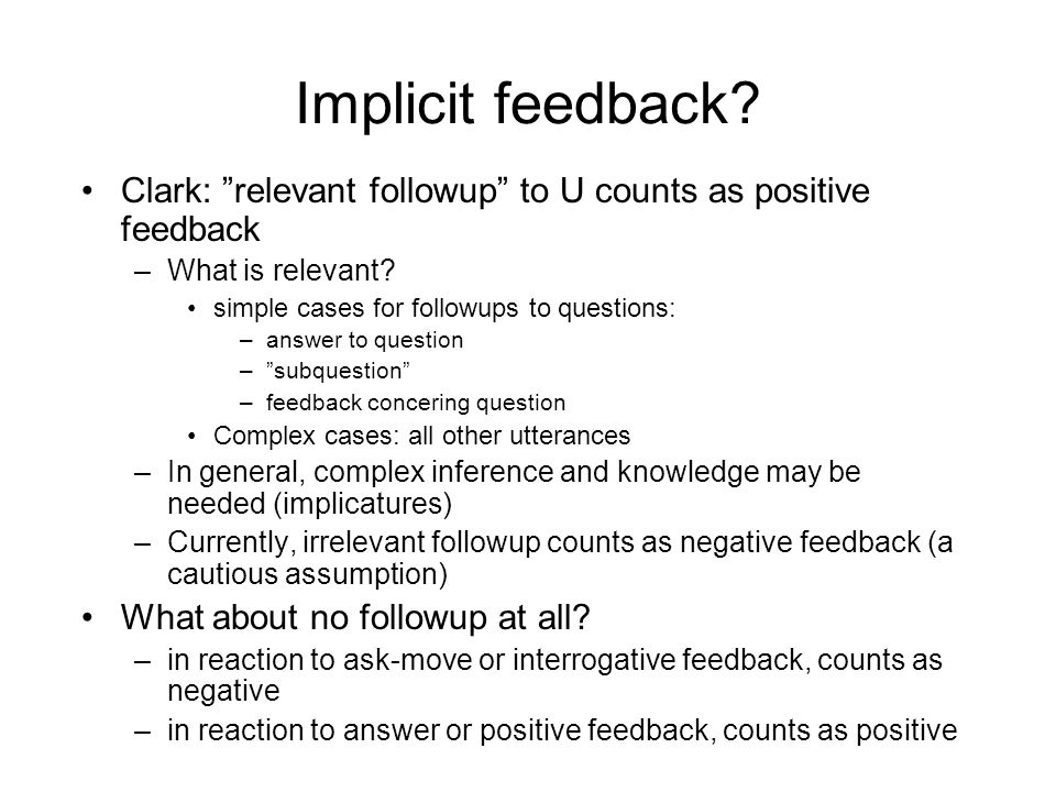 Implicit feedback Clark: relevant followup to U counts as positive feedback. What is relevant simple cases for followups to questions: