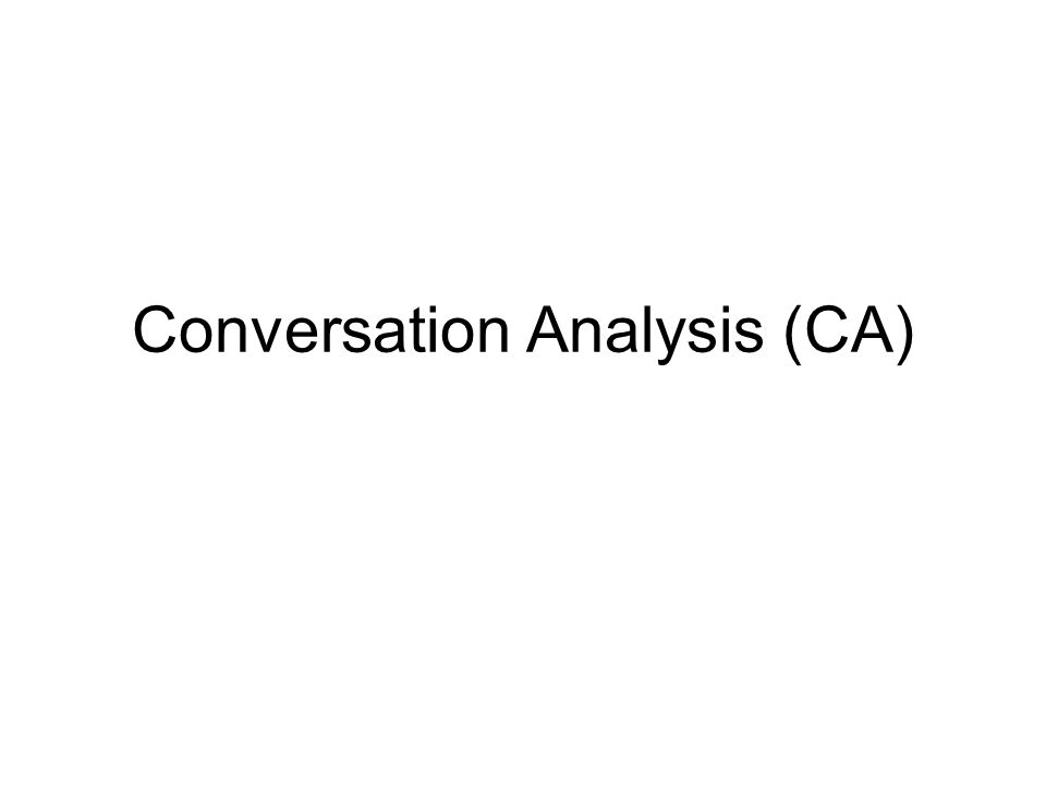 Conversation Analysis (CA)