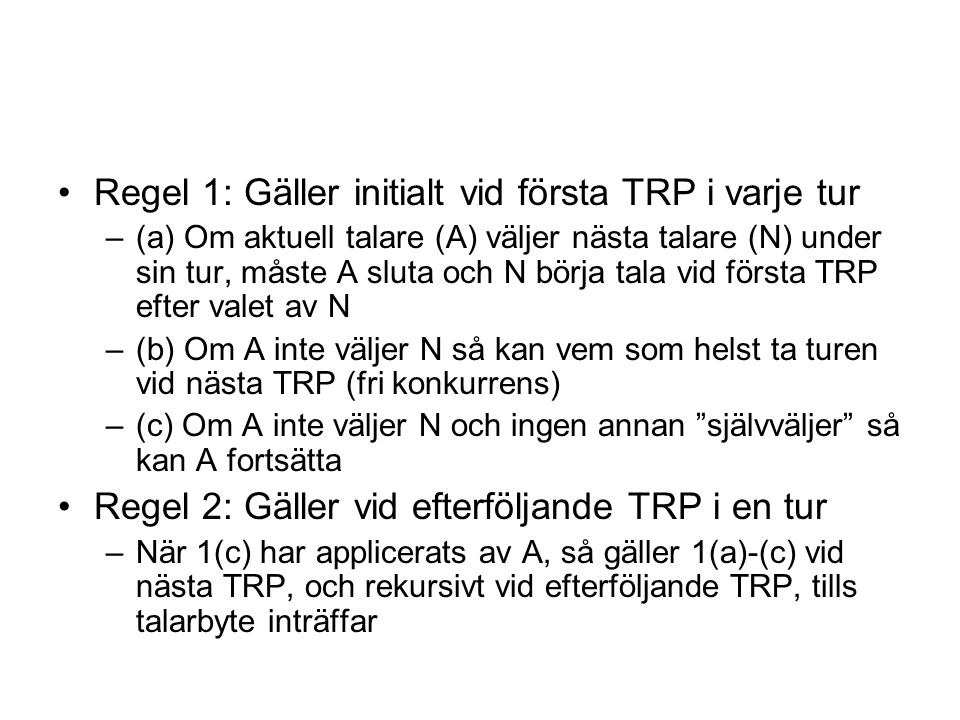 Regel 1: Gäller initialt vid första TRP i varje tur