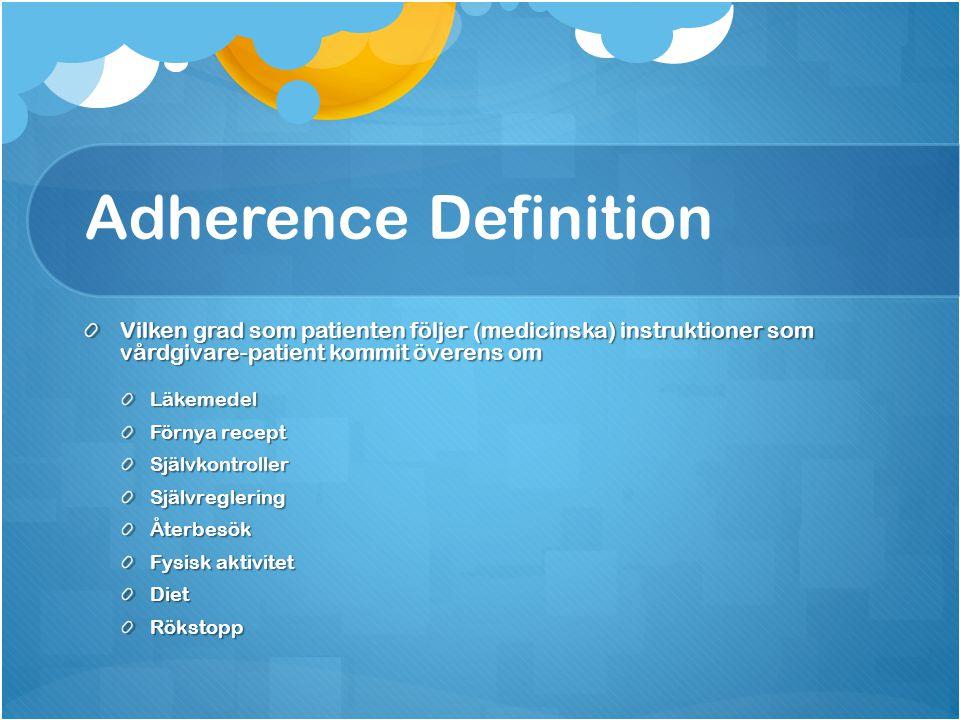 Adherence Definition Vilken grad som patienten följer (medicinska) instruktioner som vårdgivare-patient kommit överens om.
