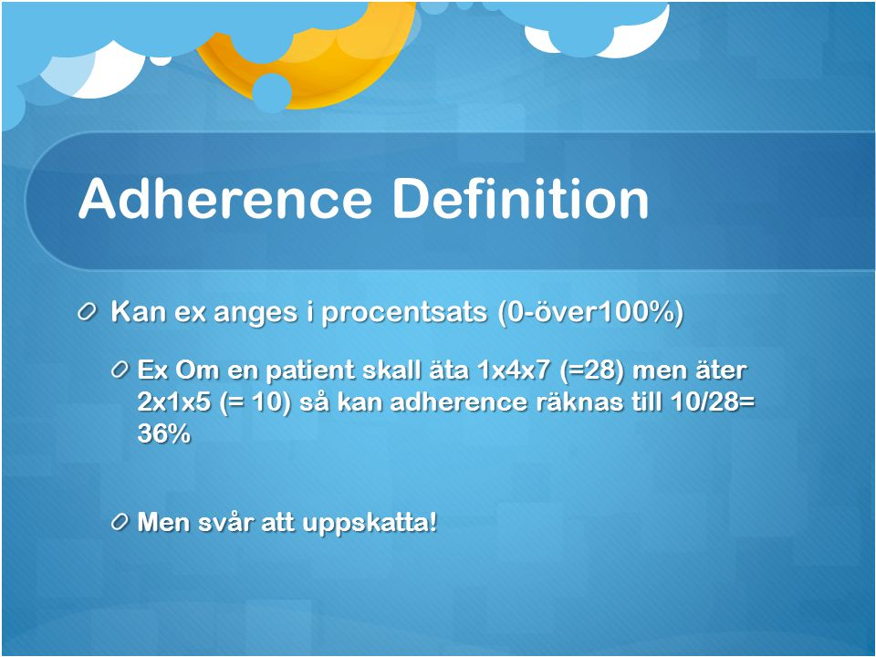 Adherence Definition Kan ex anges i procentsats (0-över100%)