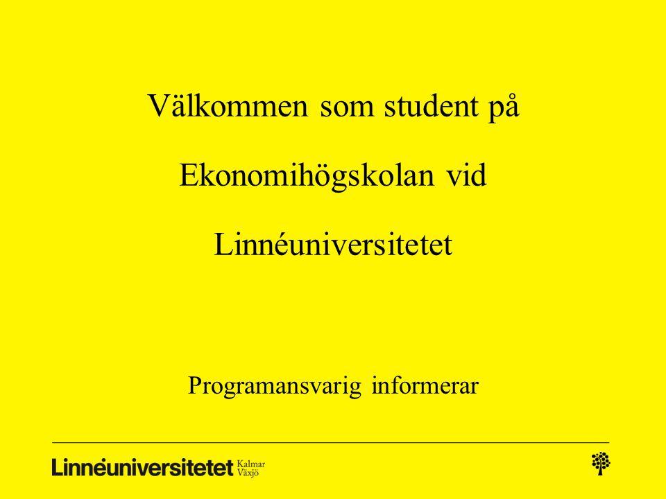 Välkommen som student på Ekonomihögskolan vid Linnéuniversitetet Programansvarig informerar