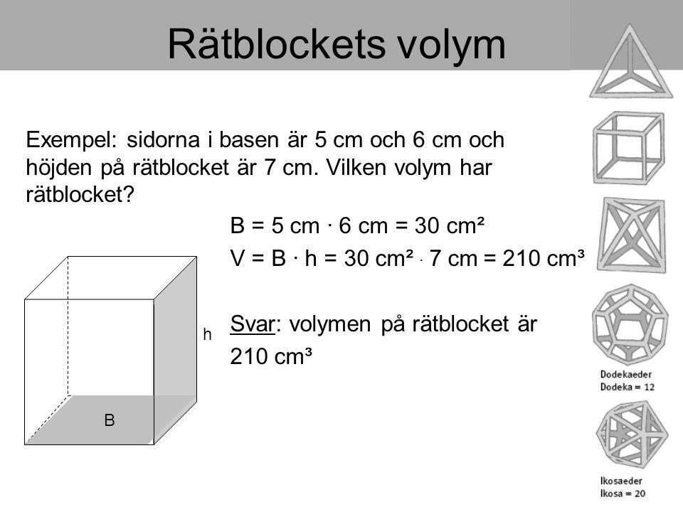 Rätblockets volym Exempel: sidorna i basen är 5 cm och 6 cm och höjden på rätblocket är 7 cm. Vilken volym har rätblocket