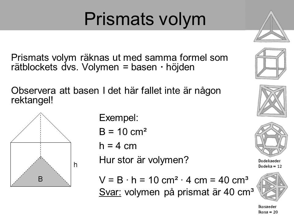 Prismats volym Prismats volym räknas ut med samma formel som rätblockets dvs. Volymen = basen · höjden.