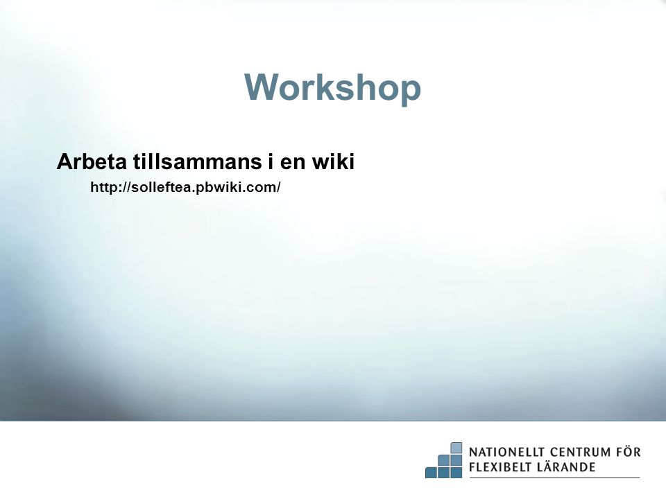 Workshop Arbeta tillsammans i en wiki http://solleftea.pbwiki.com/