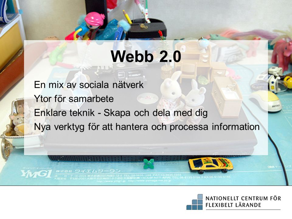 Webb 2.0 En mix av sociala nätverk Ytor för samarbete