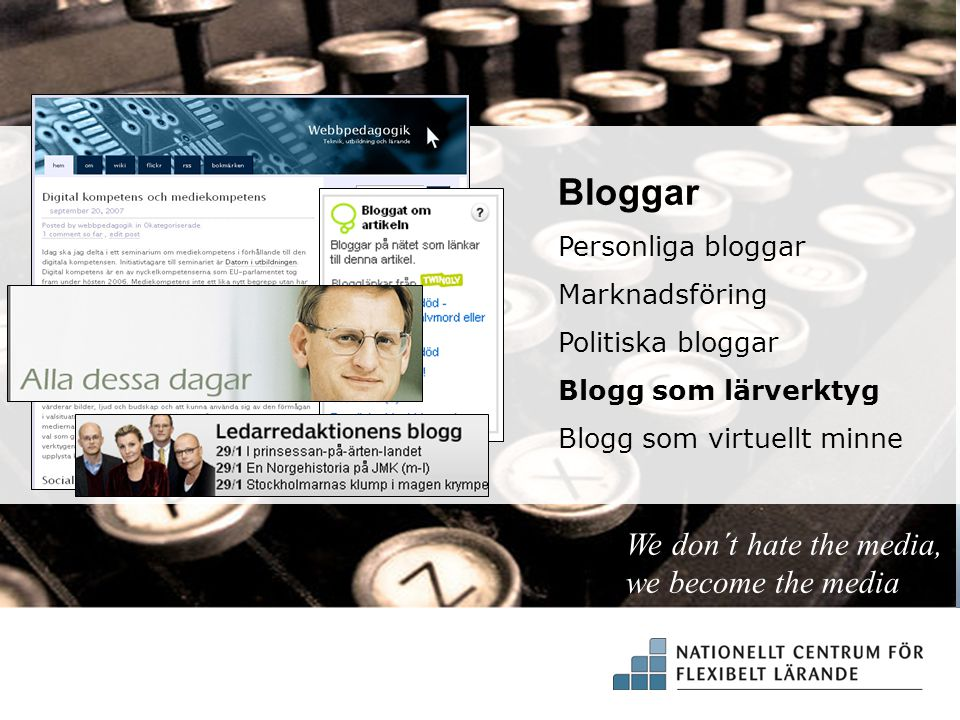Bloggar We don´t hate the media, we become the media