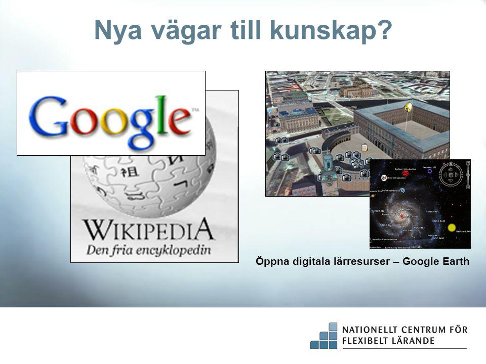 Nya vägar till kunskap Öppna digitala lärresurser – Google Earth