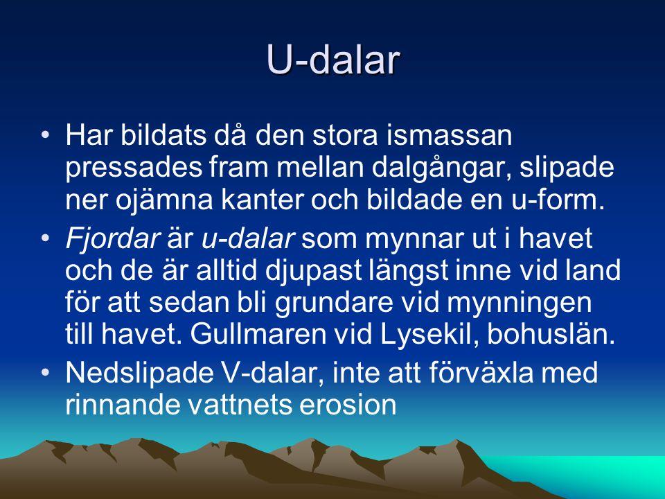 U-dalar Har bildats då den stora ismassan pressades fram mellan dalgångar, slipade ner ojämna kanter och bildade en u-form.