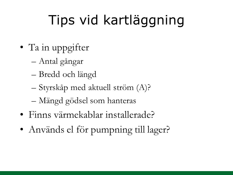 Tips vid kartläggning Ta in uppgifter Finns värmekablar installerade