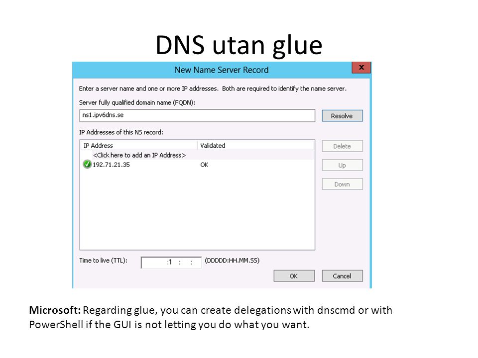 DNS utan glue Microsoft: Regarding glue, you can create delegations with dnscmd or with PowerShell if the GUI is not letting you do what you want.