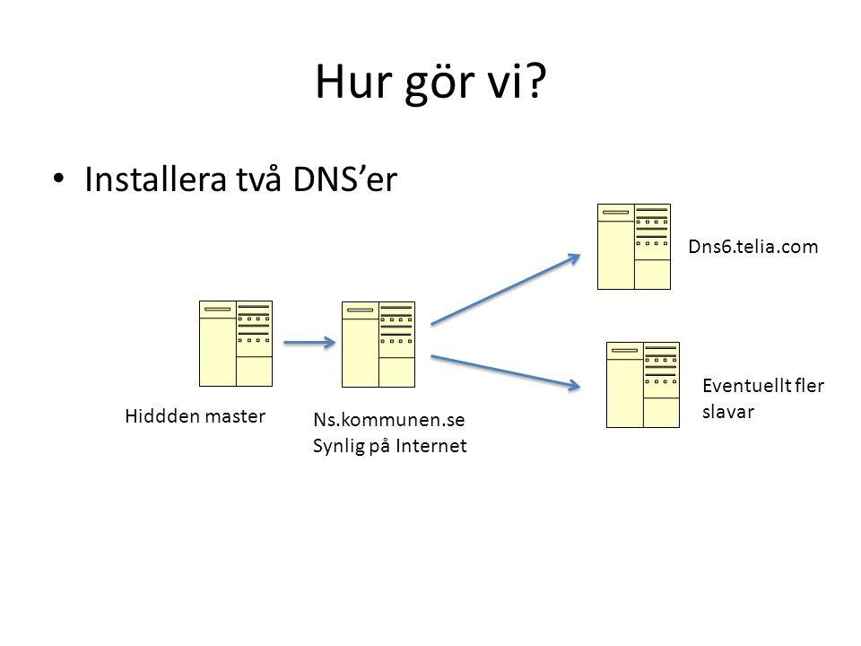 Hur gör vi Installera två DNS'er Dns6.telia.com
