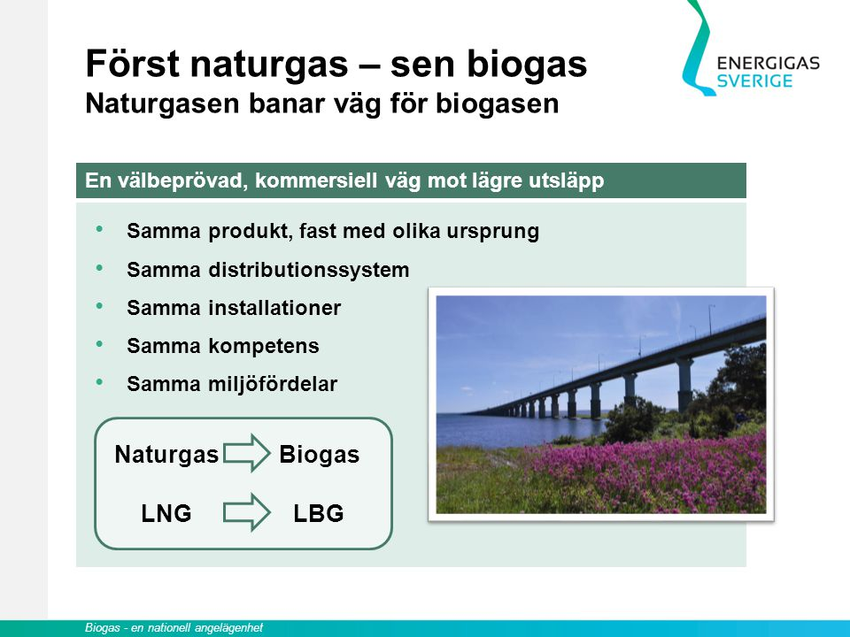 Först naturgas – sen biogas Naturgasen banar väg för biogasen
