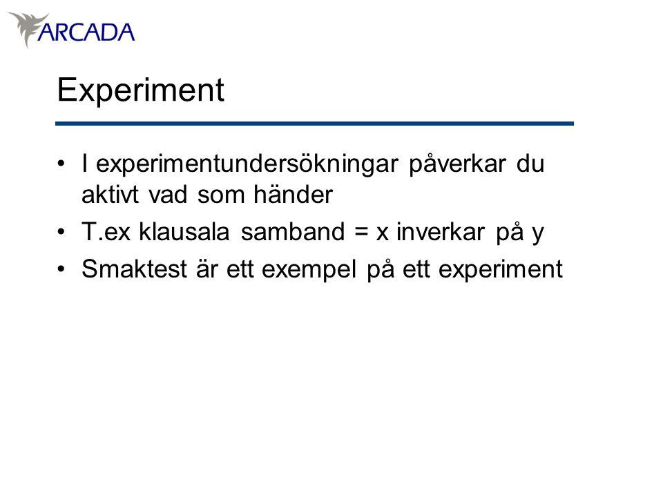 Experiment I experimentundersökningar påverkar du aktivt vad som händer. T.ex klausala samband = x inverkar på y.