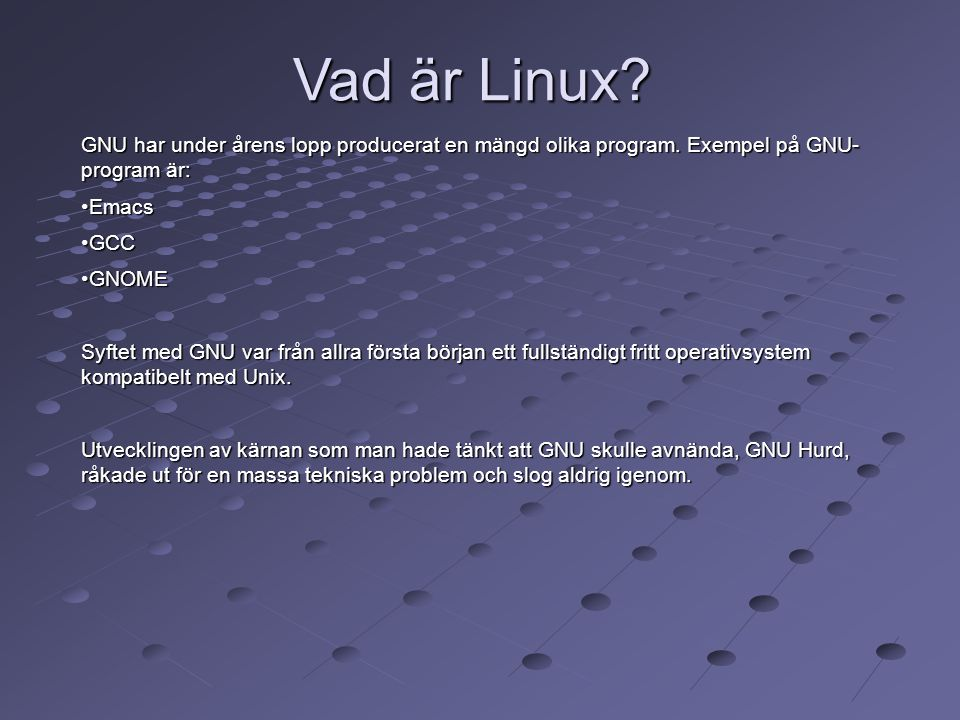 Vad är Linux GNU har under årens lopp producerat en mängd olika program. Exempel på GNU- program är: