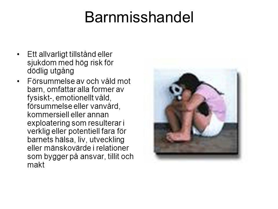 Barnmisshandel Ett allvarligt tillstånd eller sjukdom med hög risk för dödlig utgång.