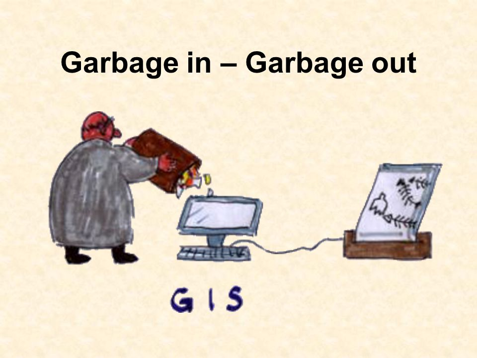 Garbage in – Garbage out