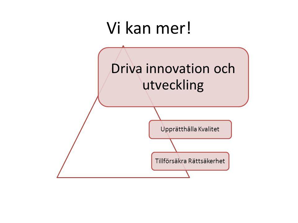 Vi kan mer! Driva innovation och utveckling Upprätthålla Kvalitet