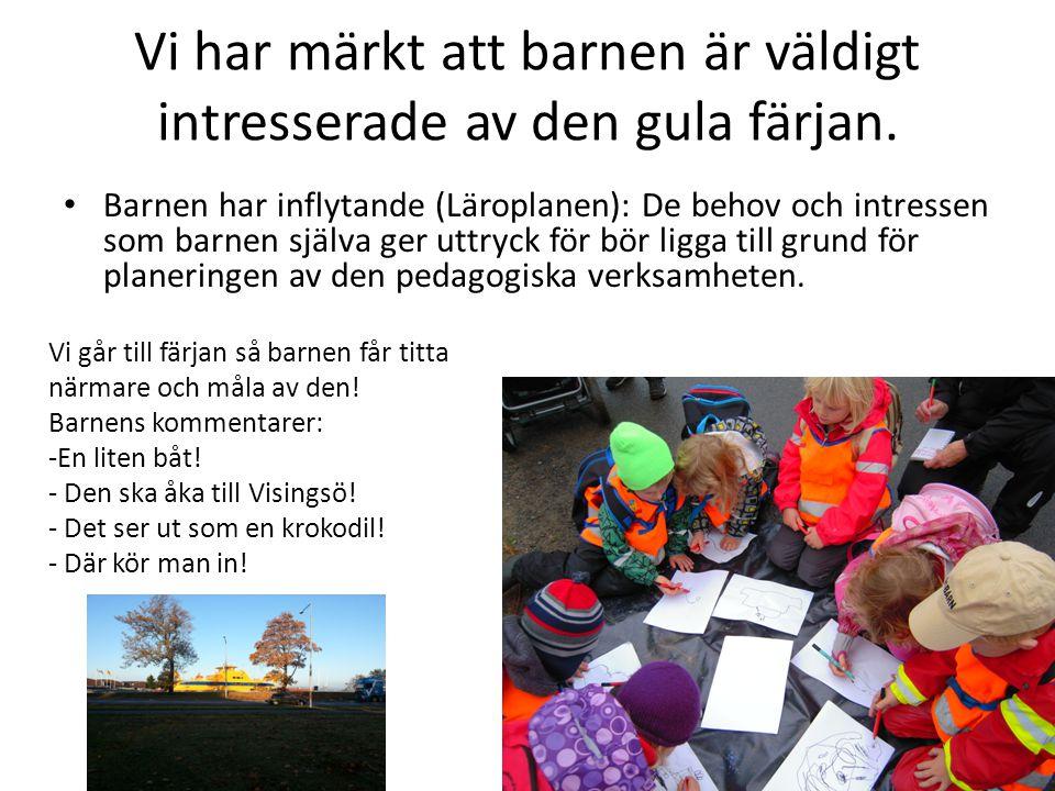 Vi har märkt att barnen är väldigt intresserade av den gula färjan.