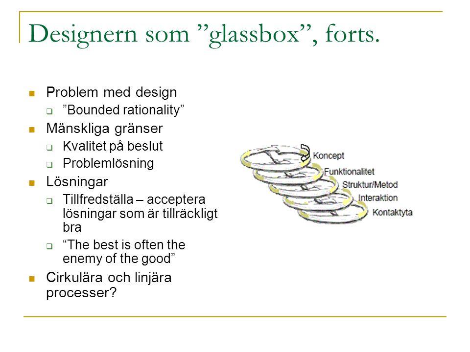 Designern som glassbox , forts.
